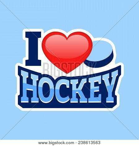 I Love Hockey Vector Design. Sport Sticker With Love Heart, Hockey Puck. Simple Symbols On Blue Back