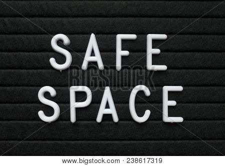 The Words Safe Space In White Plastic Letters On A Black Letter Board To Indicate A Place Or Environ