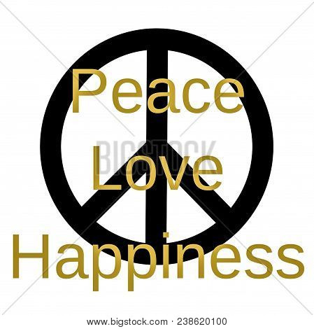 Inspirational And Mindful Quote:  Peace Love And Happiness In Gold Typography With Black Peace Sign