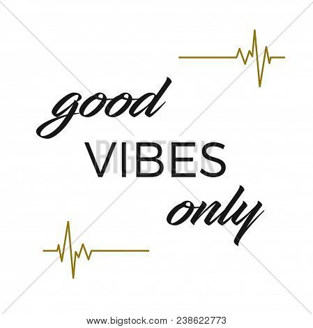 Inspirational And Mindful Quote:  Good Vibes Only In Black Typography On A White Background