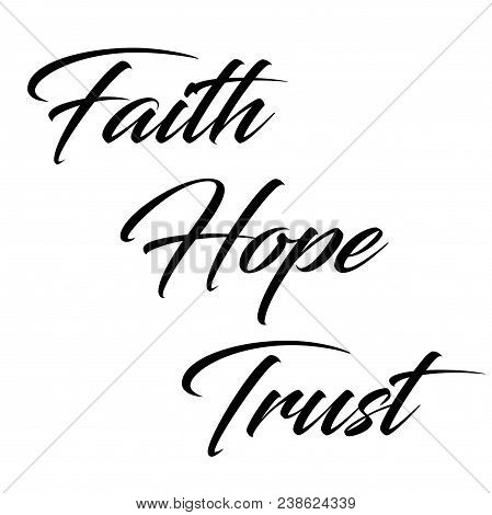 Inspirational And Motivational Quote:  Faith, Hope And Trust In Black Typography On A White Backgrou