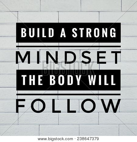 Motivational And Inspirational Quote - Build A Strong Mindset, The Body Will Follow. With Vintage St