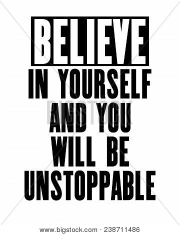 Inspiring Motivation Quote With Text Believe In Yourself And You Will Be Unstoppable. Vector Typogra