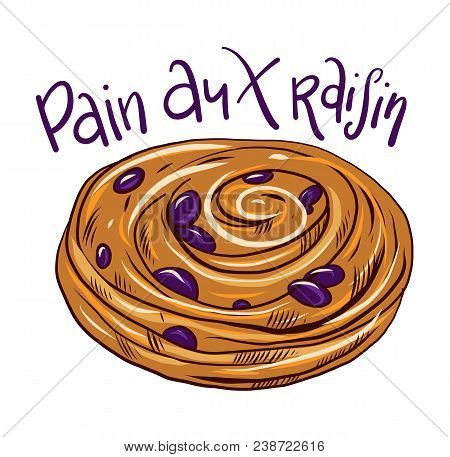 Bread Food Pain Aux Raisin Vector Illustration Isolated On White Background.