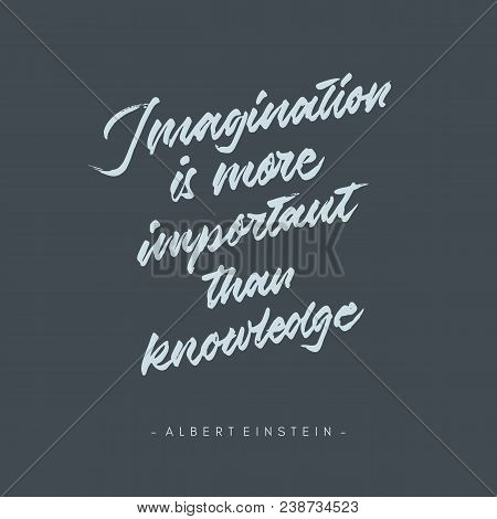 Imagintaion Is More Important Than Knowledge Vintage Roughen Hand Written Brush Lettering Calligraph