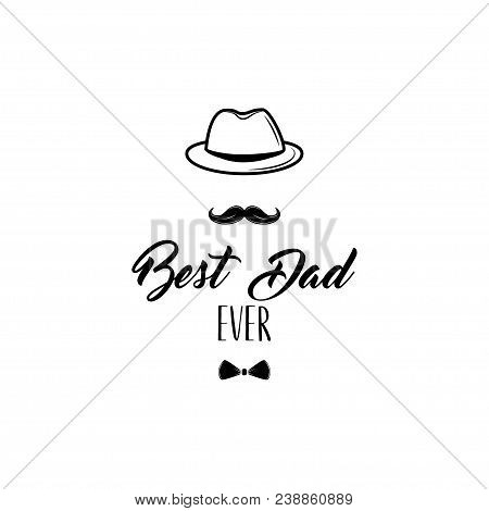 Fathers Day Card. Bowler Hat, Mustache, Bow Tie. Best Dad Ever. Dad Greeting. Greeting Card. Vector