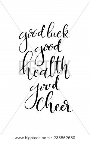Hand Drawn Word. Brush Pen Lettering With Phrase Good Luck, Good Health, Good Cheer.
