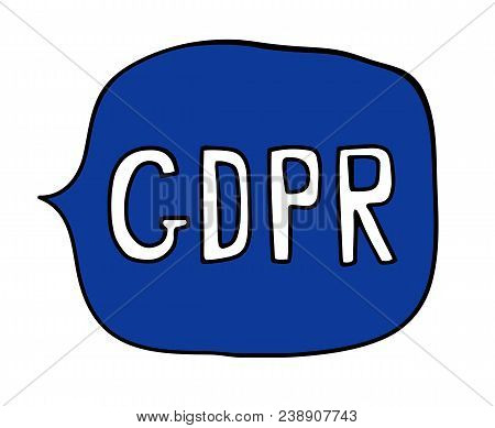 General Data Protection Regulation - Gdpr Hand Written Text In A Speech Bubble In Blue