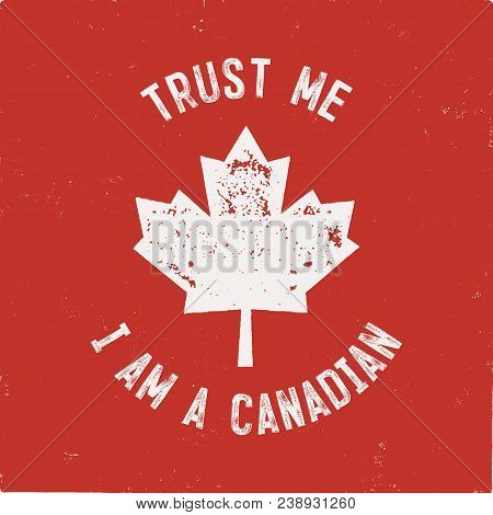 Trust Me I'm A Canadian T-shirt. Happy Canada Day Or Sports Supporters Gift Tee. Distressed Maple Le