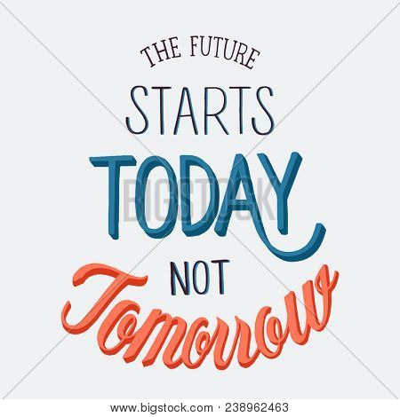 The future starts today not tomorrow