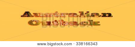 Australian Outback - Text With Image Of Cattle Droving At Sunrise Forming The Letters, Suitable For