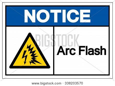 Notice Arc Flash Symbol Sign, Vector Illustration, Isolate On White Background Label .eps10