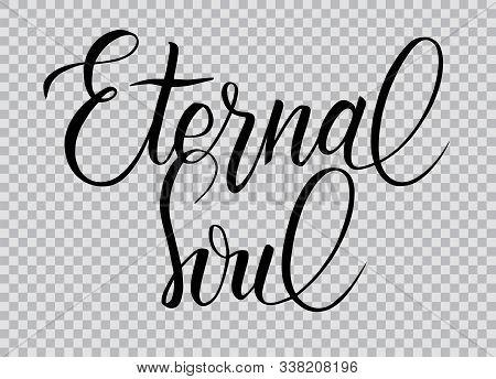 Elegant Modern Brush Calligraphy. Phrase Eternal Soul On Transparent Background. Hand Drawn Letterin