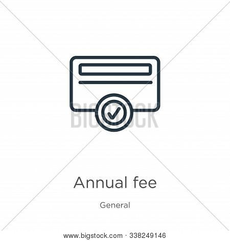 Annual Fee Icon. Thin Linear Annual Fee Outline Icon Isolated On White Background From General Colle