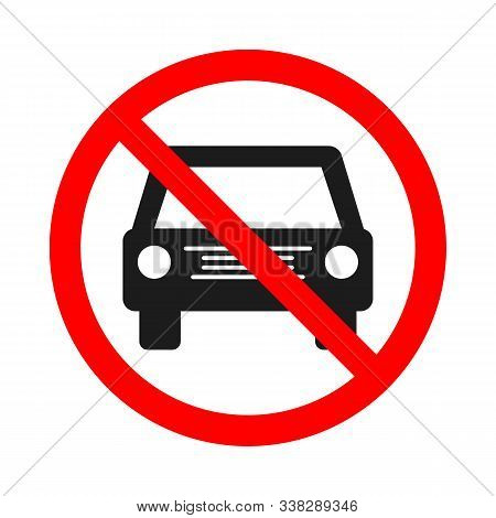 Forbidden Car Sign On White Background. No Vehicles Allowed Sign. Prohibited Car Icon. Vector Stock