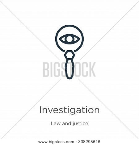 Investigation Icon. Thin Linear Investigation Outline Icon Isolated On White Background From Law And