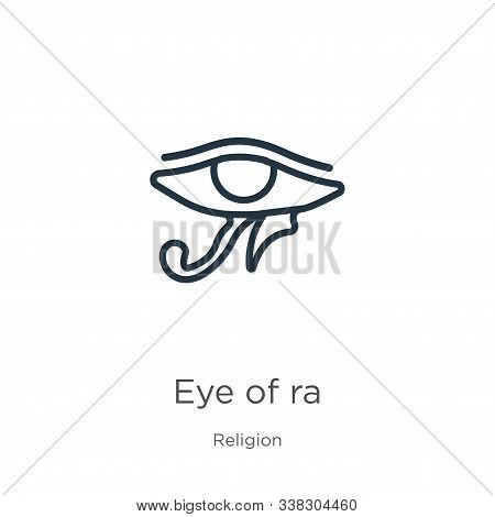 Eye Of Ra Icon. Thin Linear Eye Of Ra Outline Icon Isolated On White Background From Religion Collec