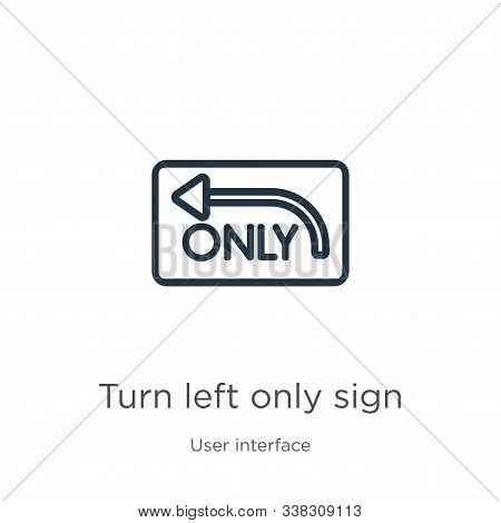Turn Left Only Sign Icon. Thin Linear Turn Left Only Sign Outline Icon Isolated On White Background