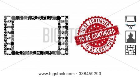 Mosaic Film Frame Icon And Grunge Stamp Watermark With To Be Continued Caption. Mosaic Vector Is Com