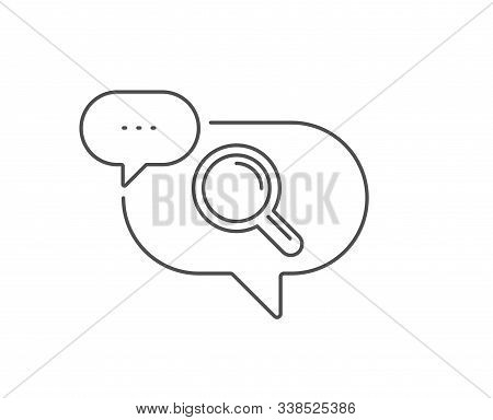 Research Line Icon. Chat Bubble Design. Magnifying Glass Symbol. Magnifier Sign. Outline Concept. Th