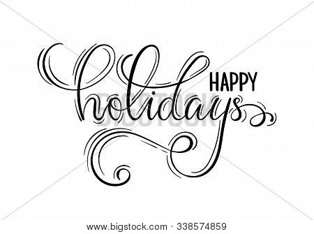 Happy Holidays. Hand Drawn Creative Calligraphy, Brush Pen Lettering. Design Holiday Greeting Cards