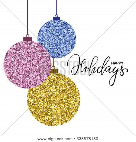 Hanging Christmas Ball Gold Glitter. Hand Drawn Calligraphy Happy Holidays Lettering. Design Holiday