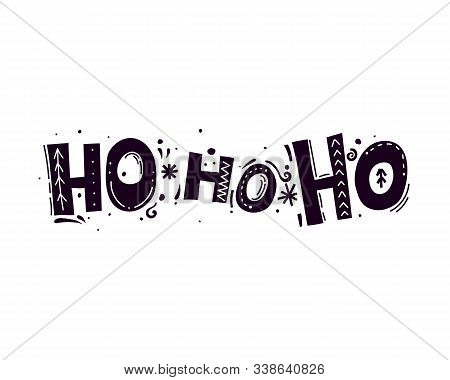 Ho Ho Ho. Christmas Vector Illustration With Hand Drawing Lettering, Decor Elements. Typography Font