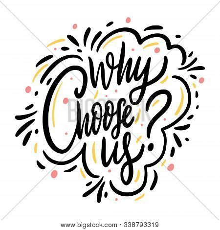 Why Choose Us. Hand Drawn Vector Illustration. Calligraphy Phrase. Choosing Concept.