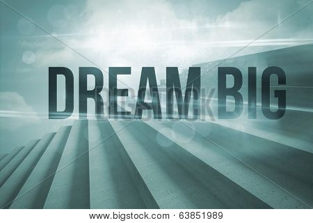 The word dream big against steps against blue sky
