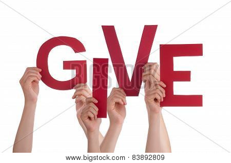 Many People Hands Holding Red Word Give