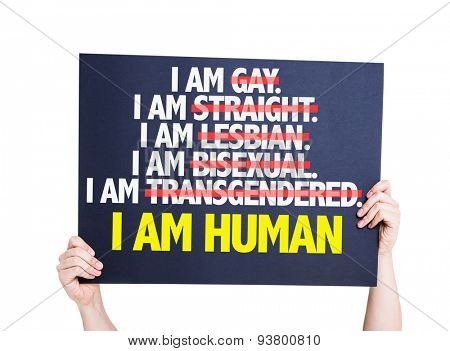 I am Gay/Straight/Lesbian/Bisexual/Trans I am Human card isolated on white