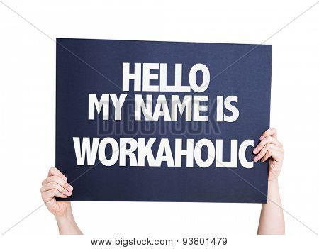 Hello My Name Is Workaholic card isolated on white