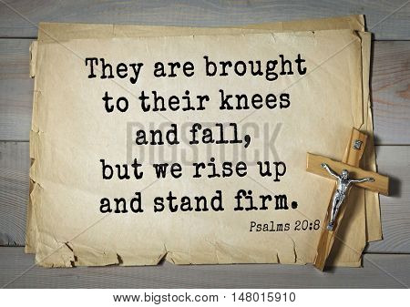TOP-1000.  Bible verses from Psalms.They are brought to their knees and fall, but we rise up and stand firm.