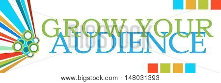 Grow your audience text written over colorful background.