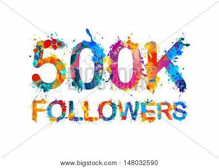 500K (five hundred thousand) followers of splash paint