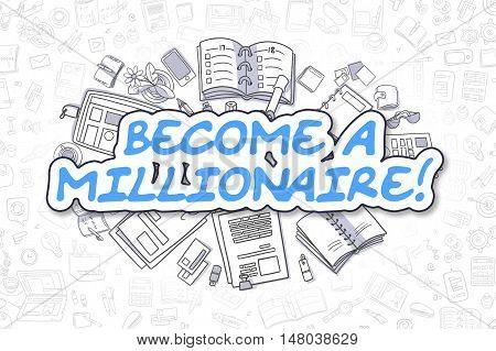 Business Illustration of Become A Millionaire. Doodle Blue Inscription Hand Drawn Doodle Design Elements. Become A Millionaire Concept.
