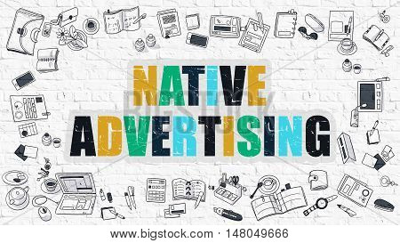 Native Advertising. Multicolor Inscription on White Brick Wall with Doodle Icons Around. Modern Style Illustration with Doodle Design Icons. Native Advertising on White Brickwall Background.
