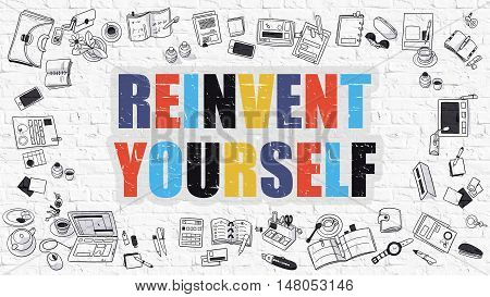 Reinvent Yourself - Multicolor Concept with Doodle Icons Around on White Brick Wall Background. Modern Illustration with Elements of Doodle Design Style.
