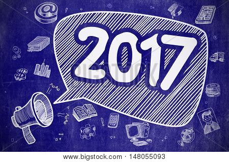 2017 on Speech Bubble. Cartoon Illustration of Shouting Mouthpiece. Advertising Concept. Speech Bubble with Inscription 2017 Doodle. Illustration on Blue Chalkboard. Advertising Concept.