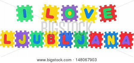 Message I Love Ljubljana from letters puzzle isolated on white background.