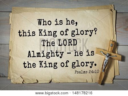 TOP-1000.  Bible verses from Psalms.Who is he, this King of glory? The LORD Almighty â?? he is the King of glory.