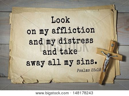 TOP-1000.  Bible verses from Psalms.Look on my affliction and my distress and take away all my sins.