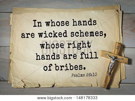 TOP-1000.  Bible verses from Psalms. In whose hands are wicked schemes, whose right hands are full of bribes.