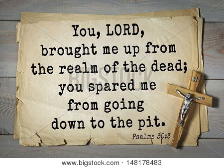 TOP-1000.  Bible verses from Psalms.You, LORD, brought me up from the realm of the dead; you spared me from going down to the pit.