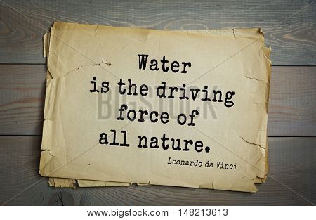 TOP-60. Aphorism by Leonardo da Vinci - Italian artist (painter, sculptor, architect) and scientist, anatomist, scientist, inventor, writer, musician. Water is the driving force of all nature.