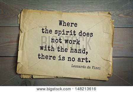 TOP-60. Aphorism by Leonardo da Vinci - Italian artist (painter, sculptor, architect) and  anatomist, scientist, inventor.  Where the spirit does not work with the hand, there is no art.