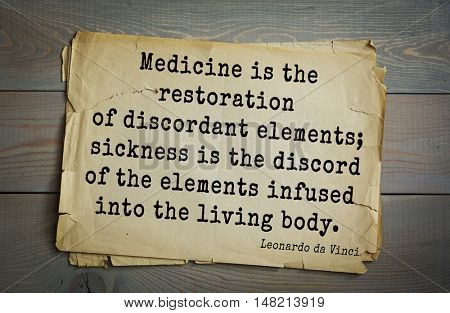 TOP-60. Aphorism by Leonardo da Vinci - painter, sculptor, architect.  Medicine is the restoration of discordant elements; sickness is the discord of the elements infused into the living body.