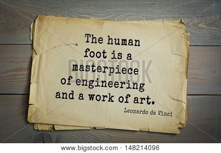 TOP-60. Aphorism by Leonardo da Vinci - Italian artist (painter, sculptor, architect) and scientist, anatomist,  writer, musician.  The human foot is a masterpiece of engineering and a work of art.