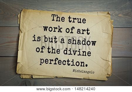 TOP-30. Aphorism by Michelangelo - Italian sculptor, painter, architect, poet, thinker. The true work of art is but a shadow of the divine perfection.