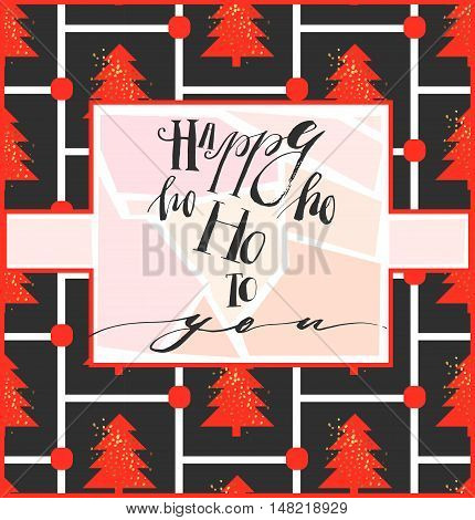 Hand drawn vector abstract geometric christmas greeting card template with handwritten modern lettering phase Happy ho ho ho to you on christmas tree background in pastelredblack and white colors.